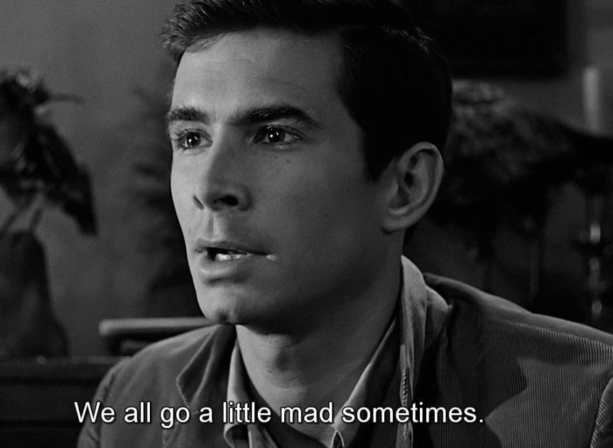 We all go a little mad sometimes…
