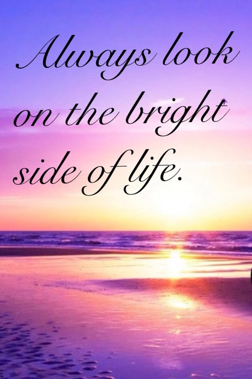 Always look on the bright side on life Monty Python quote